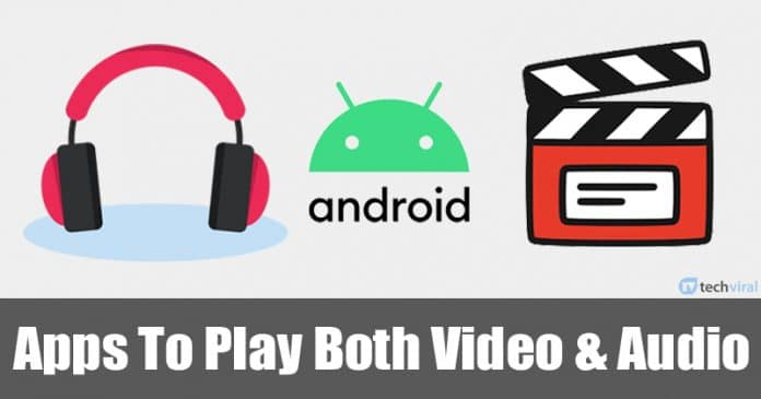 5 Best Media Player Apps To Play Both Video & Audio On Android