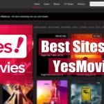 10 Best Sites Like YesMovies to Watch Free Movies & TV Shows