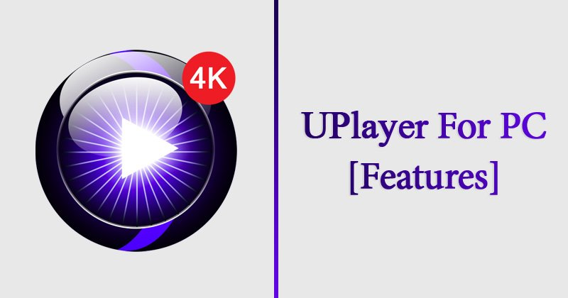 UPlayer for PC - Features