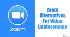 5 Best Zoom Alternatives For Video Conferencing in 2020