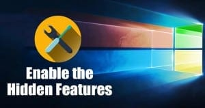 How to Enable the Hidden Features of Windows 10