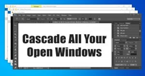 How to Cascade all your Open Windows on Windows 10