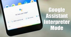 How to Enable & Use Interpreter Mode in Google Assistant