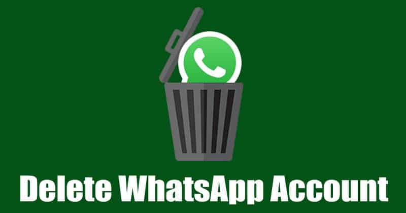 How to Delete Your WhatsApp Account - Android & iOS