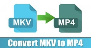 How to Convert MKV Videos to MP4 Format