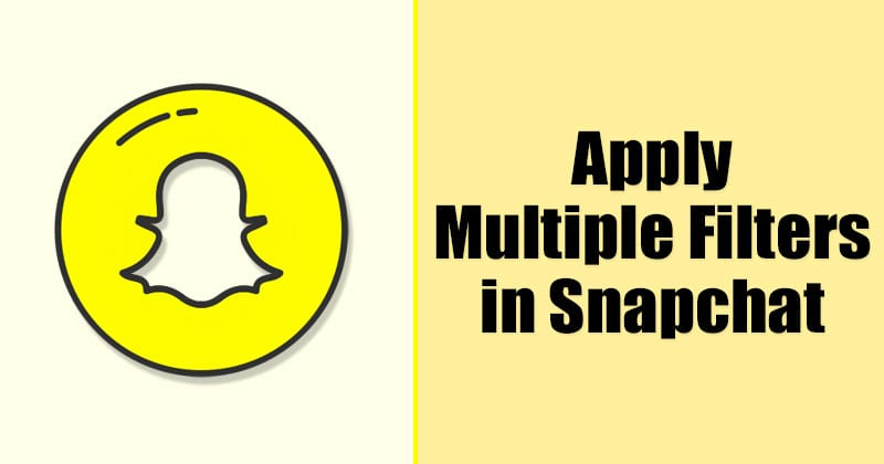 How to Apply Multiple Filters On Photos & Videos in Snapchat