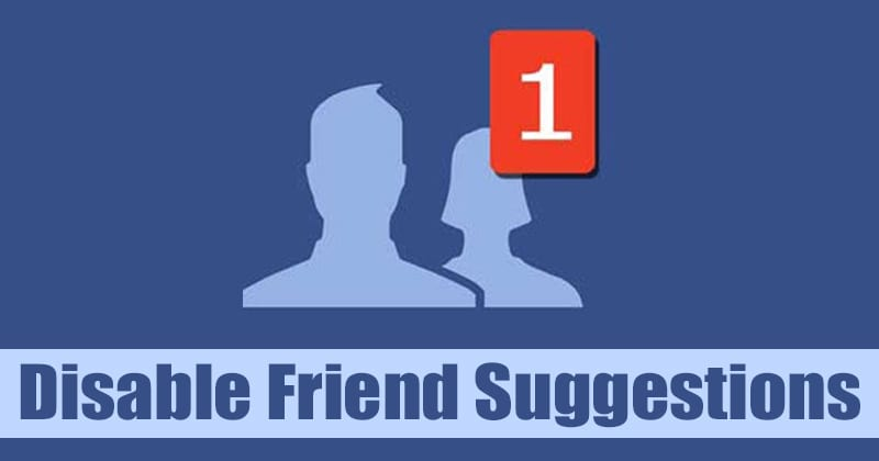 Here's How to Disable Friend Suggestions On Facebook
