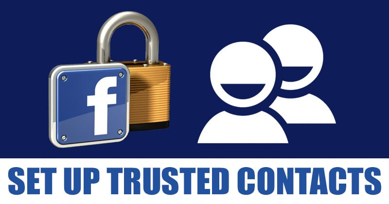 How to Set Up Trusted Contacts On Facebook Account
